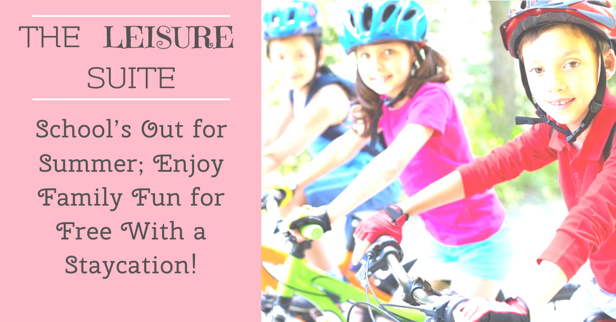 School's Out for Summer; Enjoy Family Fun for Free With a Staycation!